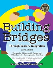 Building Bridges through Sensory Integration, 3rd Edition - Therapy for Children with Autism and Other Pervasive Developmental Disorders ebook by Paula Aquilla,Ellen Yack,Shirley Sutton,Carol Kranowitz