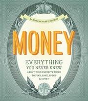 Money - Everything You Never Knew About Your Favorite Thing to Find, Save, Spend & Covet ebook by Harry Choron,Sandra Choron