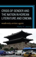 Crisis of Gender and the Nation in Korean Literature and Cinema ebook by Kelly Y. Jeong