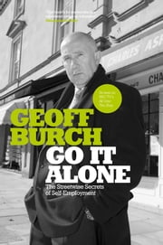 Go It Alone - The Streetwise Secrets of Self Employment ebook by Geoff Burch