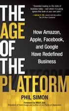 The Age of the Platform ebook by Phil Simon