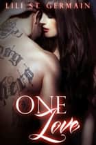One Love (Gypsy Brothers, #7) ebook by Lili St. Germain