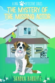 The Mystery of the Missing Actor - A Dog Detective Series, #5 ebook by Sandra Baublitz