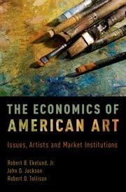 The Economics of American Art - Issues, Artists and Market Institutions ebook by Robert B. Ekelund Jr.,John D. Jackson,Robert D. Tollison