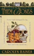 Them Bones - A Mystery from the Mississippi Delta ebook by Carolyn Haines