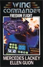 Freedom Flight ebook by Mercedes Lackey, Ellen Guon