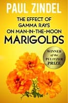 The Effect of Gamma Rays on Man-in-the-Moon Marigolds (Winner of the Pulitzer Prize) ebook by Paul Zindel