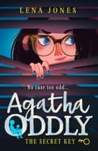 The Secret Key (Agatha Oddly, Book 1) ebook by Lena Jones