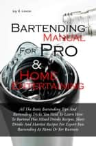 Bartending Manual for Pro & Home Entertaining ebook by Jay H. Cavazos