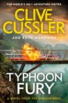 Typhoon Fury - Oregon Files #12 ebook by Clive Cussler, Boyd Morrison