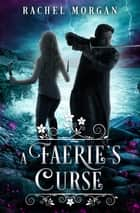 A Faerie's Curse ebook by Rachel Morgan
