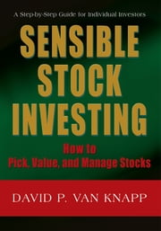 SENSIBLE STOCK INVESTING - How to Pick, Value, and Manage Stocks ebook by DVK Group Inc