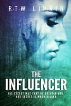 The Influencer ebook by R. T. W. Lipkin