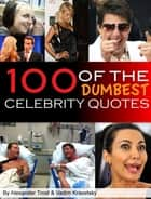 100 of the Dumbest Celebrity Quotes 電子書 by alex trostanetskiy, vadim kravetsky