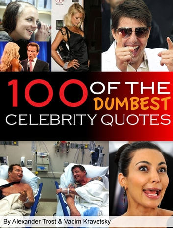 100 of the Dumbest Celebrity Quotes 電子書 by alex trostanetskiy,vadim kravetsky