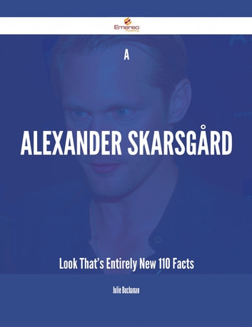 A Alexander Skarsgård Look That's Entirely New - 110 Facts ebook by Julie Buchanan