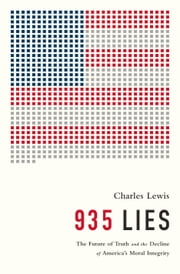 935 Lies - The Future of Truth and the Decline of America's Moral Integrity ebook by Charles Lewis