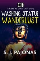 Washing Statue Wanderlust ebook by S. J. Pajonas
