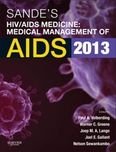 Sande's HIV/AIDS Medicine - Medical Management of AIDS 2013 ebook by Paul Volberding,Warner Greene,Joep M. A. Lange,Joel E. Gallant,Nelson Sewankambo
