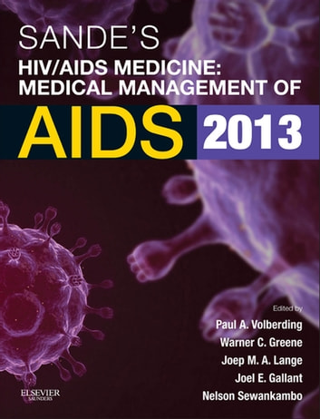 Sande's HIV/AIDS Medicine E-Book - Medical Management of AIDS 2013 ebook by Paul Volberding,Warner Greene,Joep M. A. Lange, MD,Joel E. Gallant, MD, MPH,Nelson Sewankambo