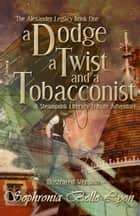 Illustrated Dodge a Twist and a Tobacconist ebook by Sophronia Belle Lyon