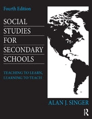Social Studies for Secondary Schools - Teaching to Learn, Learning to Teach ebook by Alan J. Singer