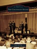 Cincinnati Sound, The ebook by Randy McNutt