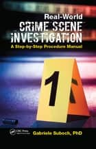 Real-World Crime Scene Investigation - A Step-by-Step Procedure Manual ebook by Gabriele Suboch