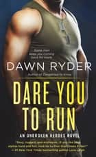 Dare You to Run - An Unbroken Heroes Novel ebook by Dawn Ryder
