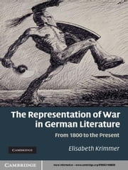 The Representation of War in German Literature - From 1800 to the Present ebook by Elisabeth Krimmer