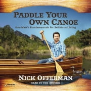 Paddle Your Own Canoe - One Man's Fundamentals for Delicious Living audiobook by Nick Offerman