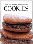 Cookies - Gluten Free, Dairy Free, Refined Sugar Free ebook by Mark David Abbott