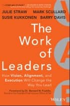 The Work of Leaders - How Vision, Alignment, and Execution Will Change the Way You Lead ebook by Julie Straw, Barry Davis, Mark Scullard,...