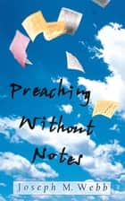 Preaching Without Notes ebook by Joseph M. Webb
