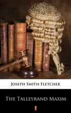 The Talleyrand Maxim ebook by Joseph Smith Fletcher