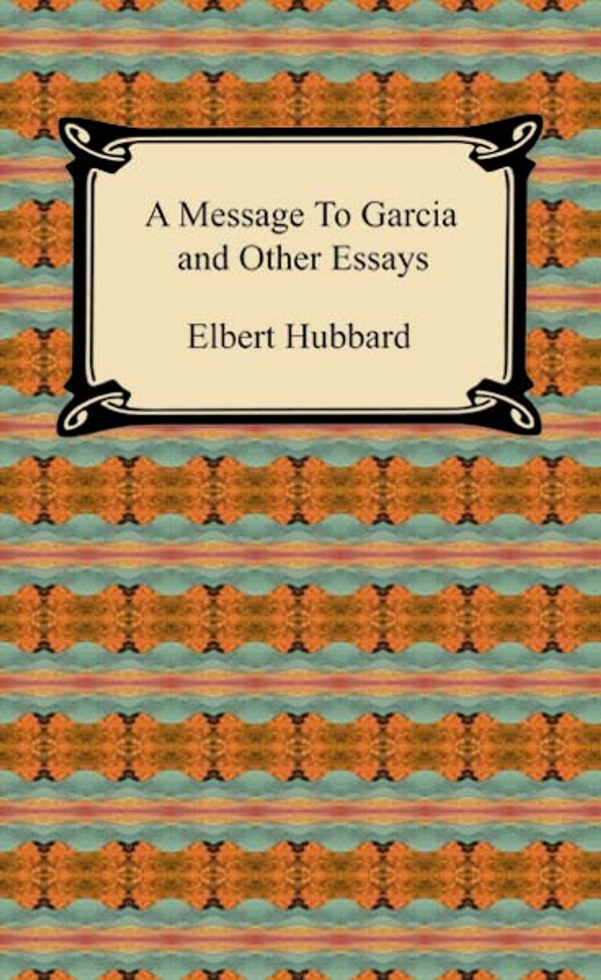 a message to garcia and other essays ebook by elbert hubbard a message to garcia and other essays ebook by elbert hubbard 9781596744783 kobo