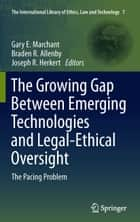 The Growing Gap Between Emerging Technologies and Legal-Ethical Oversight ebook by Gary E. Marchant,Braden R. Allenby,Joseph R. Herkert