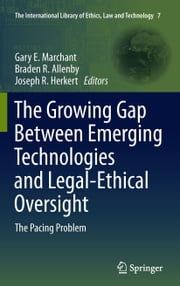 The Growing Gap Between Emerging Technologies and Legal-Ethical Oversight - The Pacing Problem ebook by Gary E. Marchant,Braden R. Allenby,Joseph R. Herkert