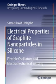 Electrical Properties of Graphite Nanoparticles in Silicone - Flexible Oscillators and Electromechanical Sensing ebook by Samuel David Littlejohn