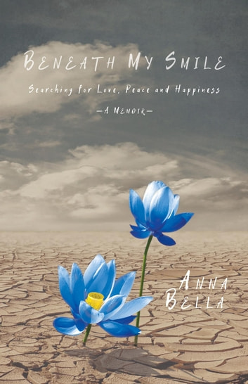 Beneath My Smile - Searching for Love, Peace and Happiness ebook by Anna Bella