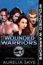 Wounded Warriors Collection ebook by Aurelia Skye