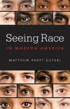 Seeing Race in Modern America ebook by Matthew Pratt Guterl