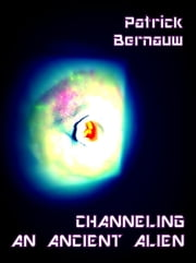 Channeling An Ancient Alien - Blackout Channelings, #1 ebook by Patrick Bernauw