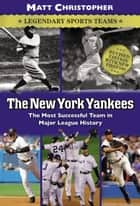 The New York Yankees - Legendary Sports Teams ebook by Matt Christopher, Glenn Stout