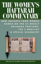 The Women's Haftarah Commentary - New Insights from Women Rabbis on the 54 Weekly Haftarah Portions, the 5 Megillot & Special Shabbatot ebook by Rabbi Sharon Brous, Barbara Rosman Penzner, Rabbi Sue Levi Elwell,...