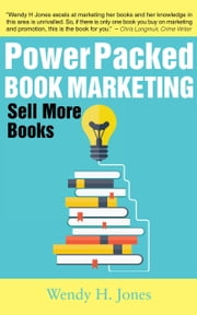 Power Packed Book Marketing: Sell More Books ebook by Wendy H. Jones