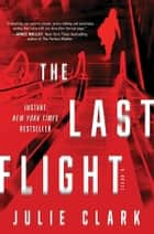 The Last Flight - A Novel eBook by Julie Clark