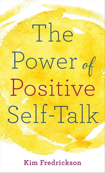 The Power of Positive Self-Talk ebook by Kim Fredrickson
