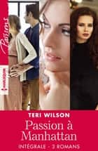 "Intégrale de la série ""Passion à Manhattan"" ebook by Teri Wilson"