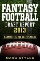 Fantasy Football Draft Report 2013 ebook by Marc Styles
